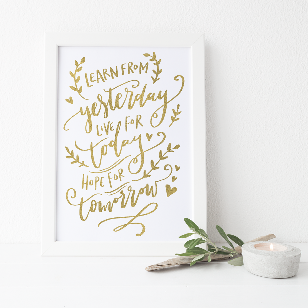 Learn From Yesterday, Live For Today, Hope For Tomorrow - PRINTS279