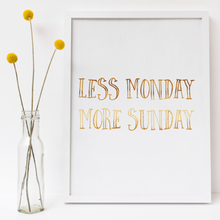 Load image into Gallery viewer, Less Monday More Sunday - PRINTS279