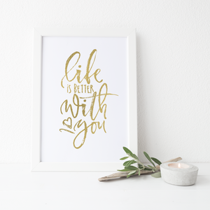 Life Is Better With You - PRINTS279
