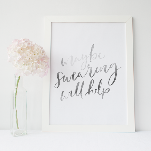 Maybe Swearing Will Help - PRINTS279