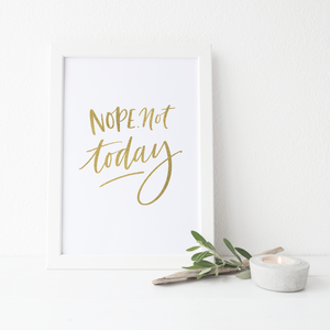 Nope. Not Today - PRINTS279