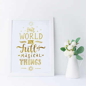 Our World Is Full Of Magical Things - PRINTS279