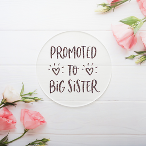 Promoted To Big Sister - Glitter Acrylic Disc Keepsake