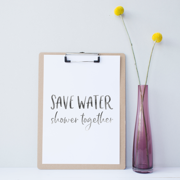 Save Water Shower Together - PRINTS279