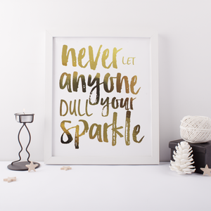 Never Let Anyone Dull Your Sparkle - PRINTS279