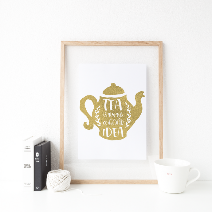 Tea Is Always A Good Idea - PRINTS279