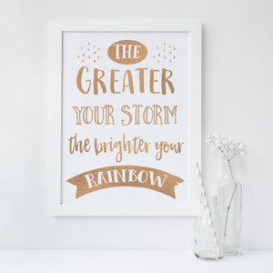 The Greater Your Storm The Brighter Your Rainbow - PRINTS279