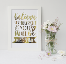 Load image into Gallery viewer, Believe In Yourself And You Will Be Unstoppable - PRINTS279