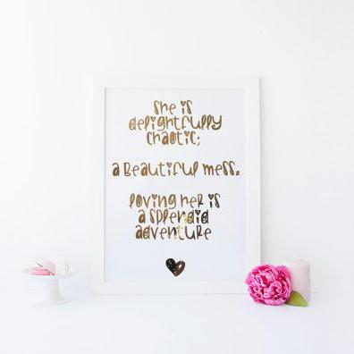 She Is Delightfully Chaotic; A Beautiful Mess. Loving Her Is a Splendid Adventure - PRINTS279