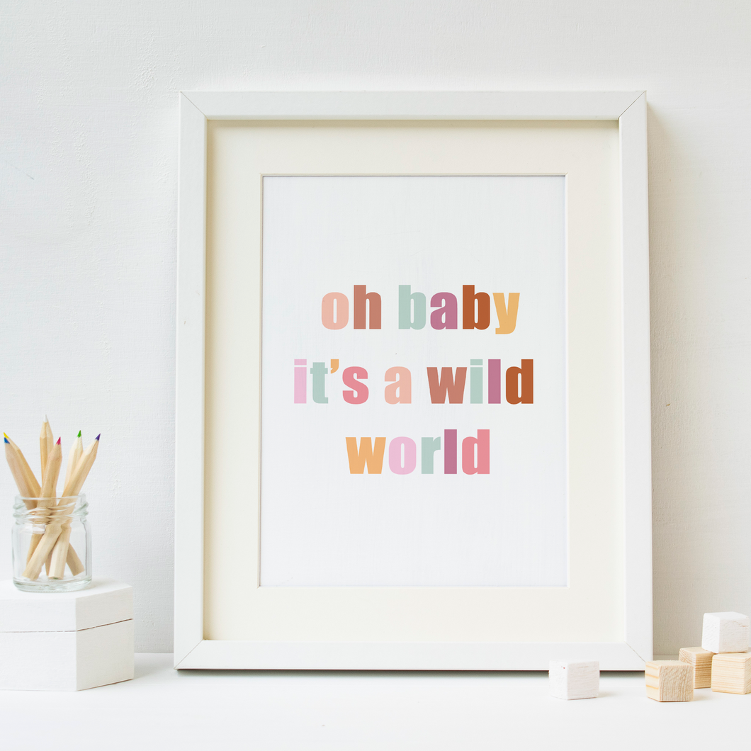 Oh Baby It's A Wild World - PRINTS279