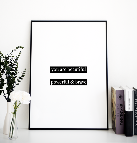 You Are Beautiful Powerful And Brave - PRINTS279