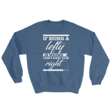 I Don't Want To Be Right Sweatshirt