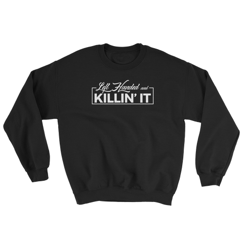 Left Handed & Killin' It Sweatshirt