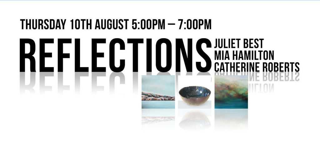 Reflections - 11 to 31 August 2017, Ora Gallery, Allen Street, Wellington