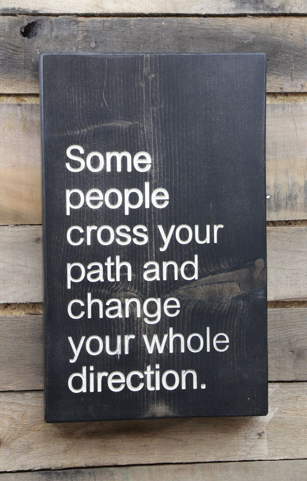 Some people cross your path and can change your direction.
