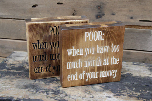 POOR: When you have to much month at the end of your money