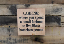 Load image into Gallery viewer, CAMPING: where you spend a small fortune to live like a homeless person