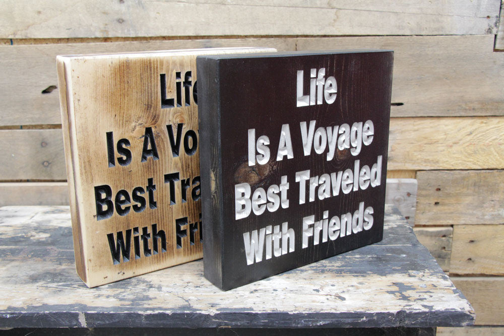Life is a Voyage Best traveled with Friends