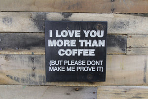 I love you more than coffee (but please don't make me prove it)