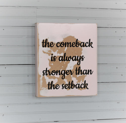 the comeback is stronger than the setback