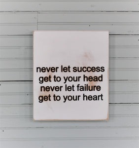 never let success get to your head never let failure get to your heart