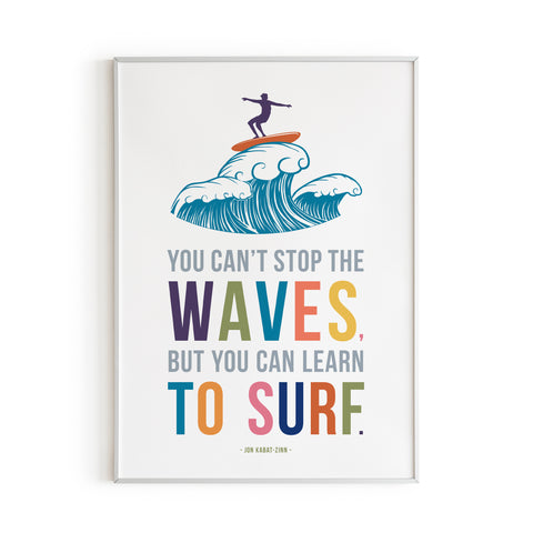 You Can't Stop the Waves, But You Can Learn to Surf quote art print