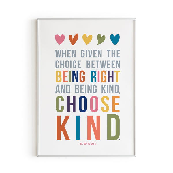 When Given the Choice Between Being Right and Being Kind, Choose Kind Art Print