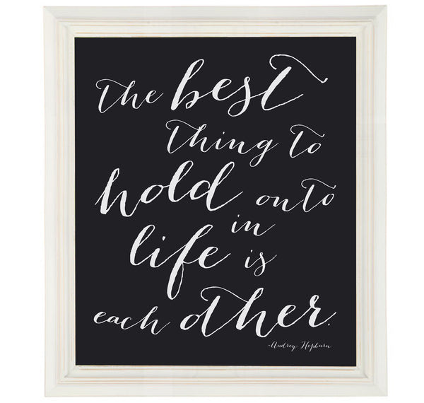 Audrey Hepburn Love Quote Sign The Best Thing to Hold onto in Life is Each Other