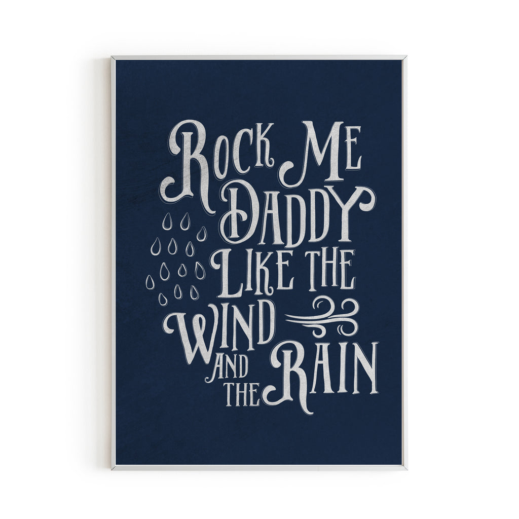 Rock Me Daddy Like the Wind and the Rain Art Print