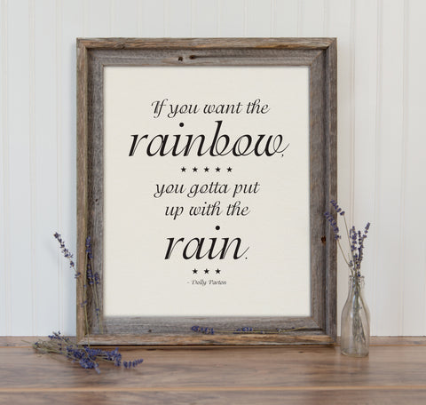 If You Want the Rainbow, You Gotta Put up with the Rain Wall Art of Dolly Parton Quote