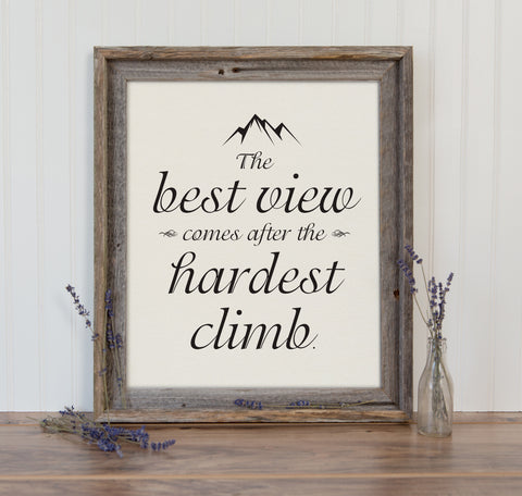 The Best View Comes After the Hardest Climb Print Inspirational Art