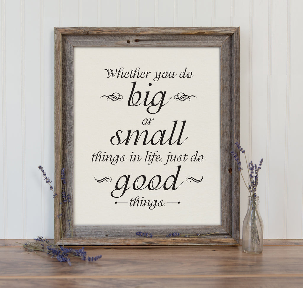 Whether You Do Big or Small Things in Life Art Print Inspirational Quote