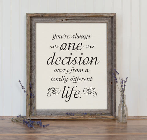 You're Always One Decision Away Quote Art Inspirational Wall Decor