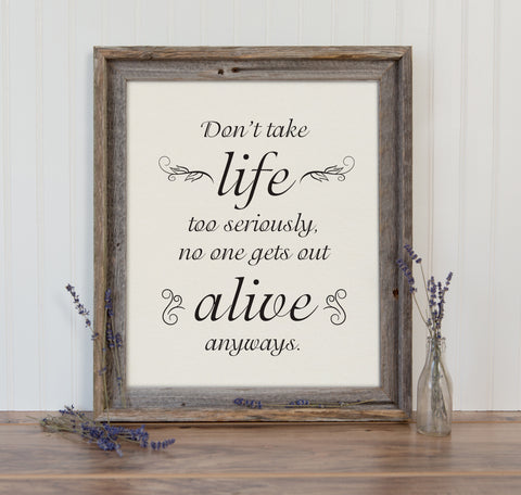 Don't Take Life Too Seriously. No One Gets Out Alive Anyways Art Print