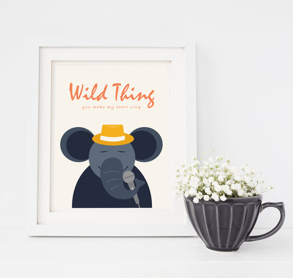 Wild Thing You Make My Heart Sing Elephant Print