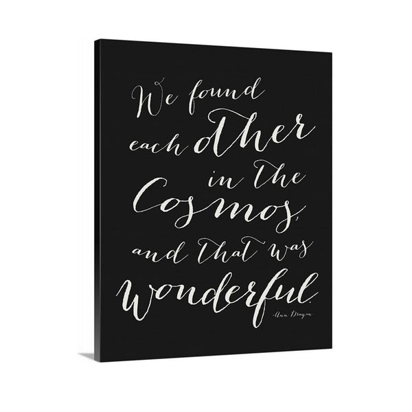 We found each other in the cosmos Ann Druyan Quote on Canvas featured in Charcoal black