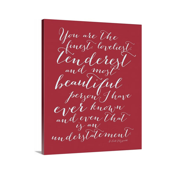 You Are the Finest, Loveliest, Tenderest Quote by F. Scott Fitzgerald on Canvas featured in Red
