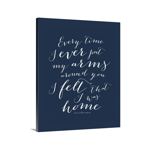 Every time I Ever Put My Arms Around You I Felt That I Was Home Canvas Art featured in Navy Blue