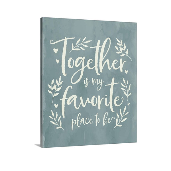 Together is my favorite place to be canvas art