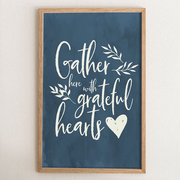 Gather here with grateful hearts art print