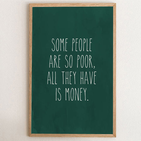 Some People Art So Poor, All They Have is Money Bob Marley Quote Art