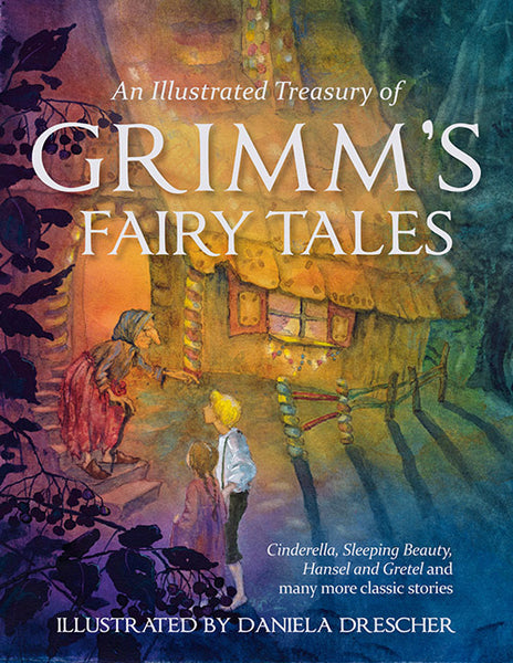 <i>An Illustrated Treasury of Grimm's Fairytales: Cinderella, Sleeping Beauty, Hansel and Gretel and Many More Classic Tales</i> by the Brothers Grimm, illustrated by Daniela Drescher