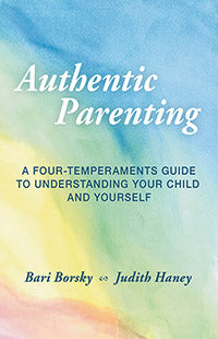 <i>Authentic Parenting:  A Four-Temperaments Guide to Your Child and Yourself </i> by Bari Borsky and Judith Haney