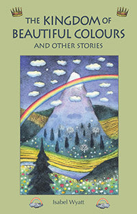 <i>The Kingdom of Beautiful Colours and Other Stories</i> by Isabel Wyatt