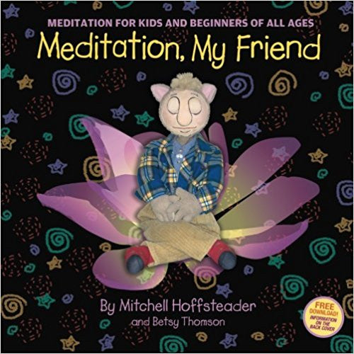 <i>Meditation, My Friend</i> by Mitchell Hoffsteader and Betsy Thomson