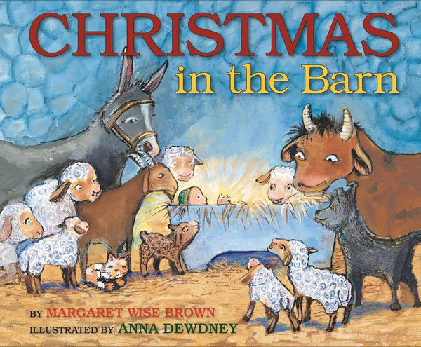 <i>Christmas in the Barn</i> by Margaret Wise Brown, illustr. by Anna Dewdney