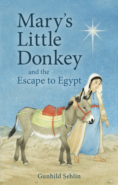 <i>Mary's Little Donkey and the Escape to Egypt</i> by Gunhild Sehlin