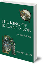 <i>The King of Ireland's Son: An Irish Folktale</i> by Padraic Colum