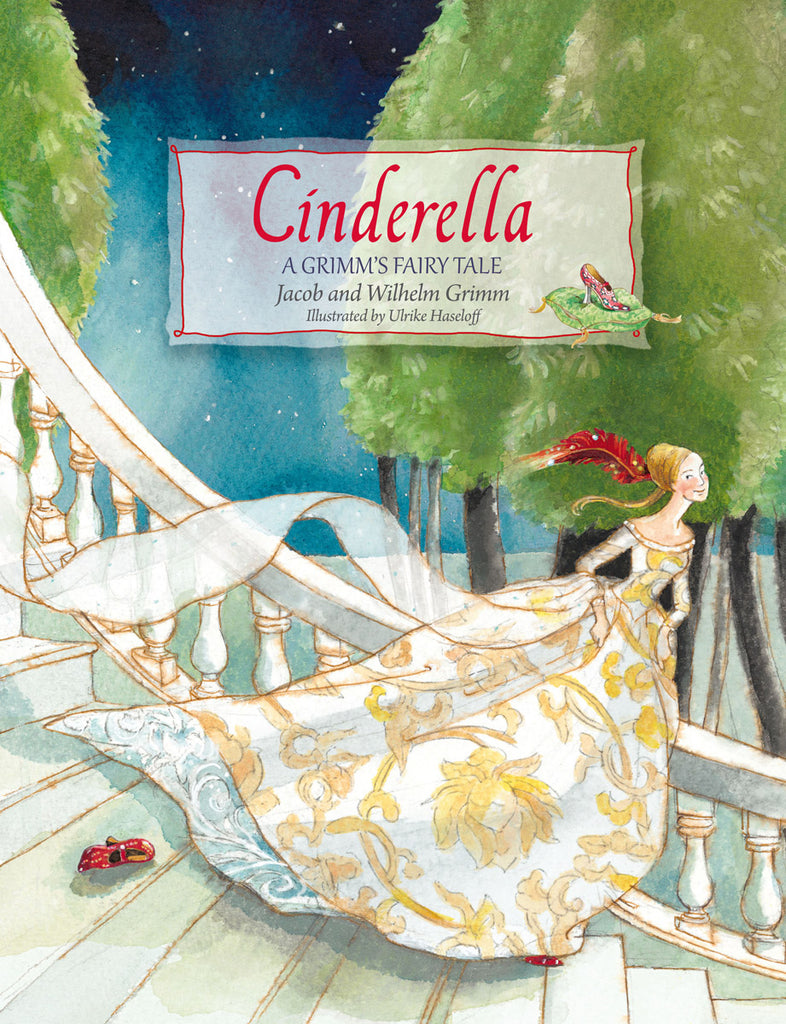 <i>Cinderella: A Grimm's Fairy Tale</i> by the Brothers Grimm, illustr. by Ulrike Haseloff