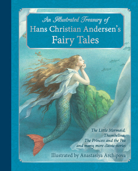 <i>An Illustrated Treasury of Hans Christian Andersen's Fairy Tales</i> illus. Anastasiya Archipova